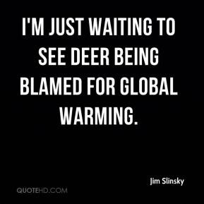 ... just waiting to see deer being blamed for global warming