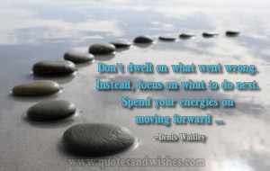 moving on Motivational quote by Denis Waitley on Moving on in life...
