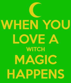 WHEN YOU LOVE A WITCH MAGIC HAPPENS