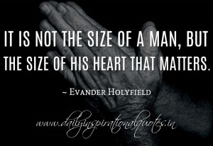 ... of his heart that matters. ~ Evander Holyfield ( Personality Quotes
