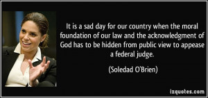 It is a sad day for our country when the moral foundation of our law ...