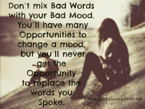 Don't mix Bad Words with your Bad Mood. you'll have many Opportunities ...