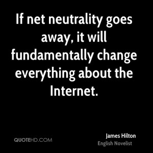 If net neutrality goes away, it will fundamentally change everything ...