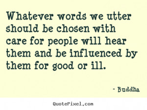 Quotes about inspirational - Whatever words we utter should be chosen ...