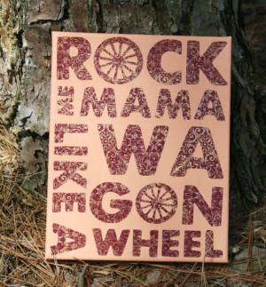 Wagon Wheel Lyrics Quote Canvas Art 8x10 Awwww! Ry sings this all the ...