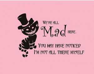 Cheshire Cat quote-We're All Ma d Here- Wall Decal- (22