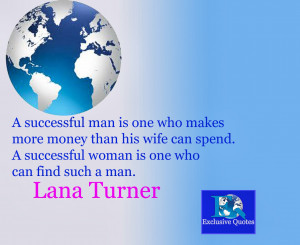 Lana Turner saying about successful man and woman.