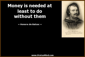 Money is needed at least to do without them - Honore de Balzac Quotes ...