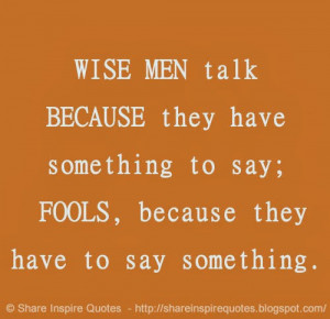 ... they have something to say; FOOLS, because they have to say something