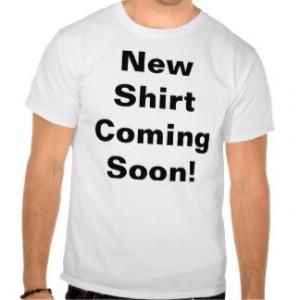 New Shirt Coming Soon funny sayings t-shirt