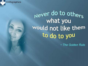Never do to others what you would not like them to do to you ...