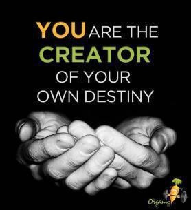 You create your own destiny.
