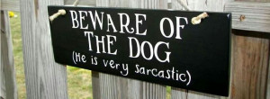 Beware of sarcastic dog