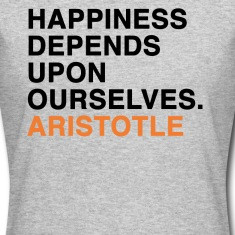 HAPPINESS DEPENDS UPON OURSELVES - ARISTOTLE quote Women's T-Shirts