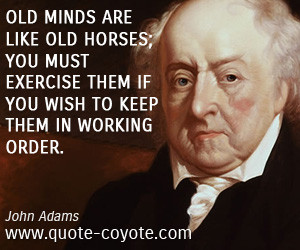 Horse quotes - Old minds are like old horses; you must exercise them ...