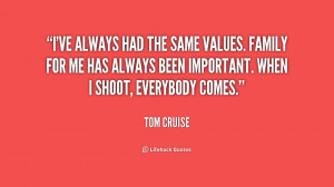 ve always had the same values. Family for me has always been ...