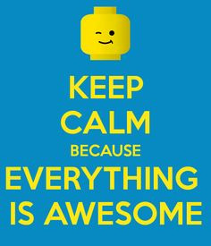 KEEP CALM BECAUSE EVERYTHING IS AWESOME - KEEP CALM AND CARRY ON ...