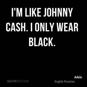 like Johnny Cash. I only wear black.