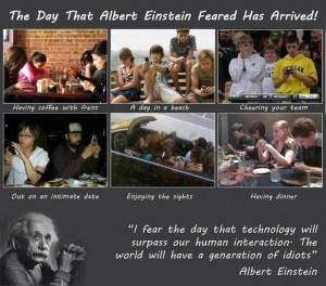... quote about technology, social interaction and idiocy to Albert
