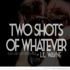 Two Shots Of Whatever - Alcohol Quote