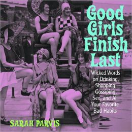 Good Girls Finish Last: Wicked Words on Drinking, Shopping, Gossiping ...