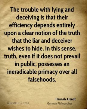 Hannah Arendt - The trouble with lying and deceiving is that their ...