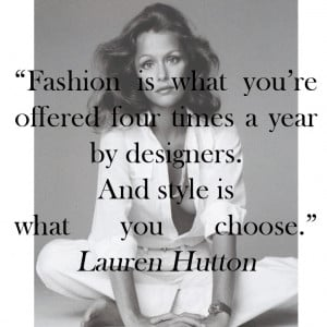 "Lauren Hutton's quote – ""Fashion is what you're offered ..."