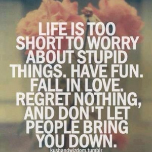 Never let anybody bring you down.