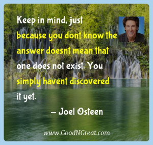 ... does not exist. You simply havent discovered it yet. — Joel Osteen
