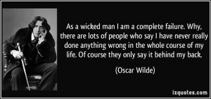 As a wicked man I am a complete failure. Why, there are lots of people ...