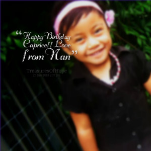 Quotes Picture: happy birthday caprice!! love from nan