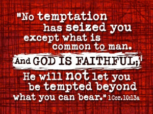 You are tempted in the same way that everyone else is tempted. But God ...
