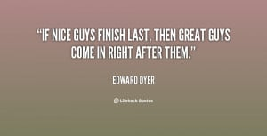 If nice guys finish last, then great guys come in right after them ...