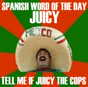 Spanish word of the day is Juicy
