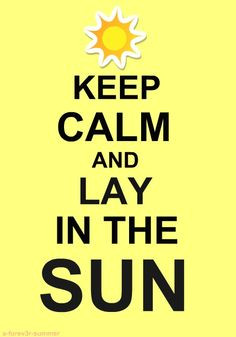 lay in the sun #summer #quotes +++For more quotes like this, visit www ...