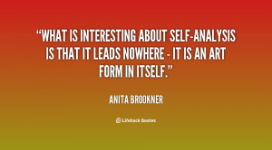 What is interesting about self-analysis is that it leads nowhere - it ...