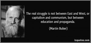 ... and communism, but between education and propaganda. - Martin Buber