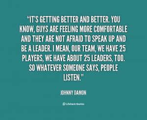 quote-Johnny-Damon-its-getting-better-and-better-you-know-10741.png