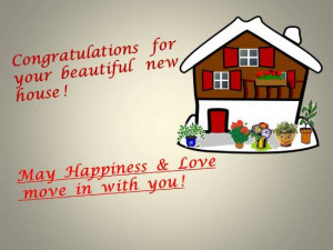 Glad tidings to a loved one on getting a beautiful new house.