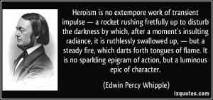 Heroism is no extempore work of transient impulse — a rocket rushing ...