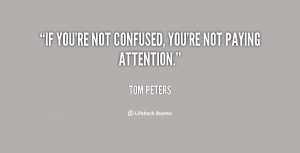 If you're not confused, you're not paying attention.""