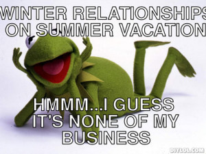 Many winter relationships...are on summer vacation , Hmmm...I guess it ...