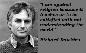 """... To Be Satisfied With Not Understanding The World """" - Richard Dawkins"""
