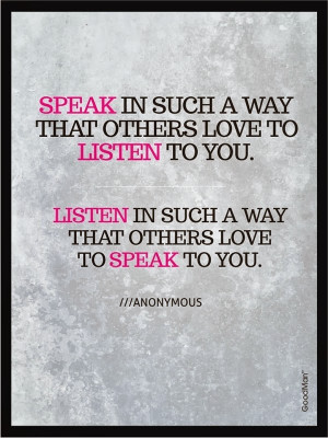 ... others love to listen to you Listen in such a way that others love to
