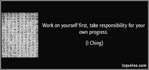 Work on yourself first, take responsibility for your own progress. - I ...