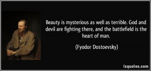 Beauty is mysterious as well as terrible. God and devil are fighting ...