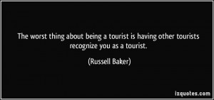... is having other tourists recognize you as a tourist. - Russell Baker