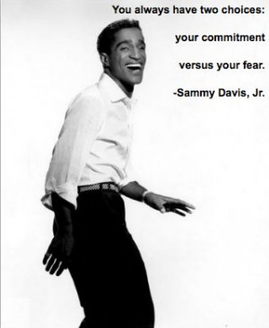 You Always have two choices... Sammy Davis, Jr. Quote