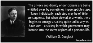 The privacy and dignity of our citizens are being whittled away by ...