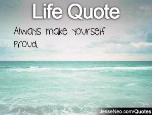 Always make yourself proud.